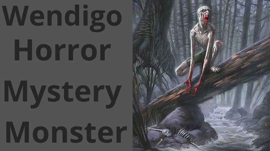 Wendigo Horror Mystery Monster Explanation – Top10 Contents